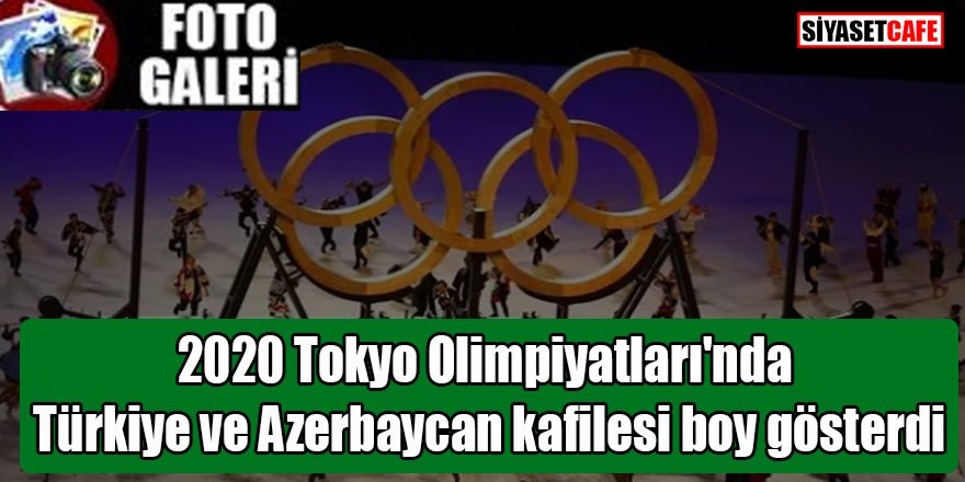2020 Tokyo Olimpiyatları'nda Türkiye ve Azerbaycan kafilesi boy gös