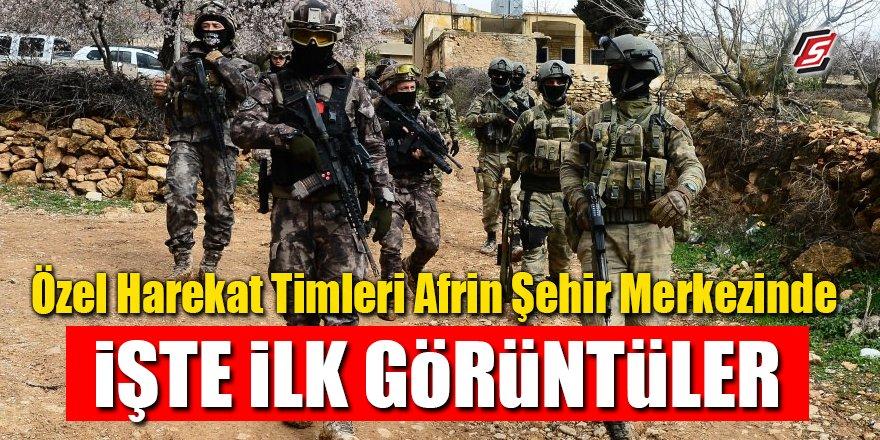 Özel Harekat timleri Afrin şehir merkezinde! İşte ilk görüntüler