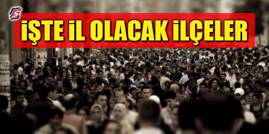 İl olmayı bekleyen Türkiye'nin en kalabalık ilçeleri