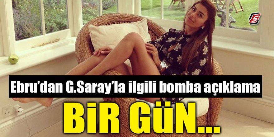 'Ebru'dan Galatasaray ile ilgili bomba açıklama! Bir gün…'