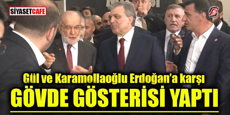 Gül ve Karamollaoğlu, Erdoğan'a karşı gövde gösterisi yaptı