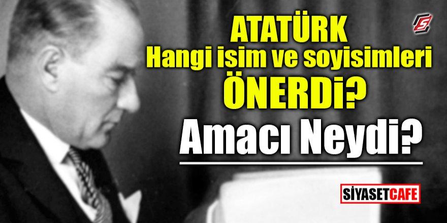 Atatürk hangi isim ve soyisimleri önerdi, amacı neydi?