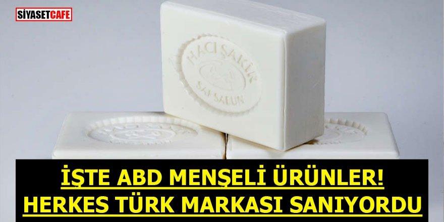 İşte ABD menşeli ürünler! Herkes Türk markası sanıyordu