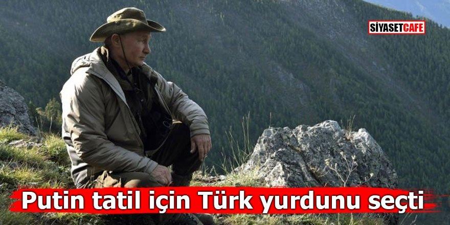 Putin tatil için Türk yurdunu seçti