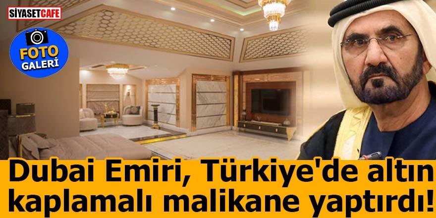 Dubai Emiri, Türkiye'de altın kaplamalı malikane yaptırdı!