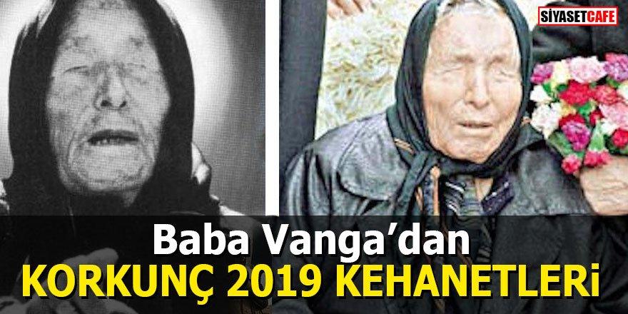 Baba Vanga'dan korkunç 2019 kehanetleri