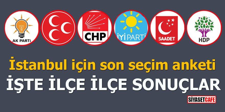 İstanbul için son seçim anketi İşte ilçe ilçe sonuçlar
