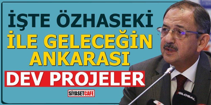 İşte Özhaseki ile geleceğin Ankarası