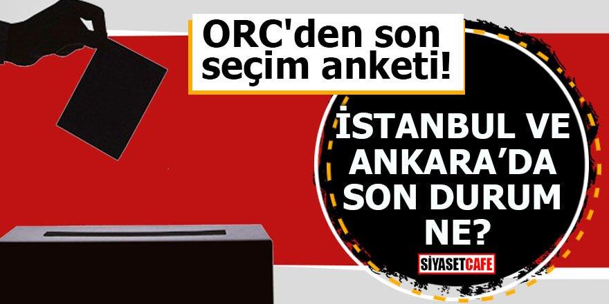 ORC'den son seçim anketi! İstanbul ve Ankara'da son durum ne?