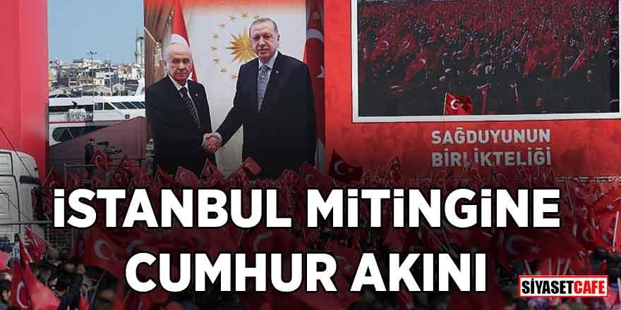 İstanbul mitingine Cumhur akını