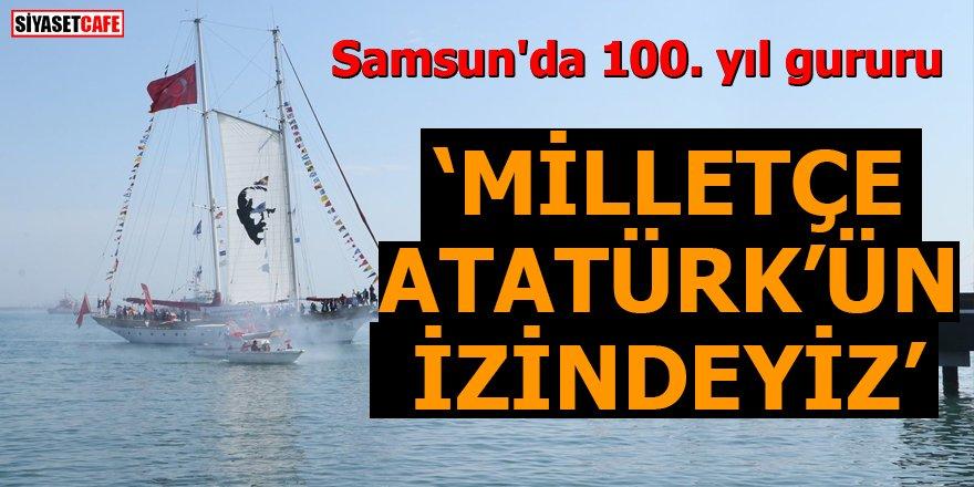 Samsun'da 100. yıl gururu Milletçe Atatürk'ün izindeyiz
