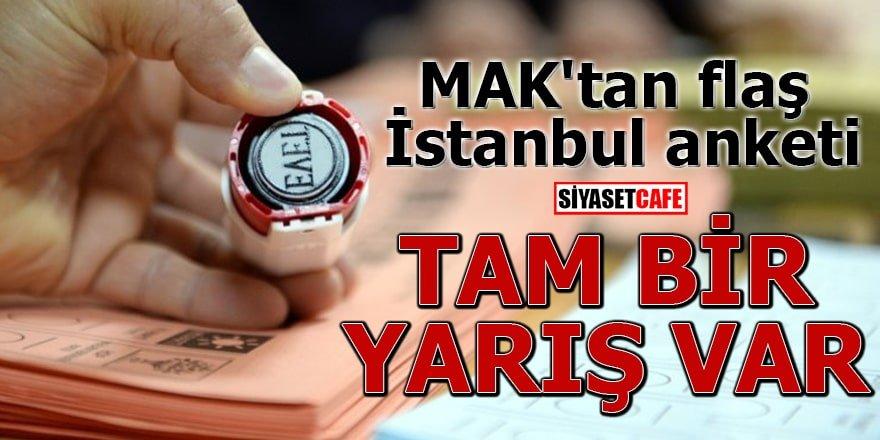 MAK'tan flaş İstanbul anketi Tam bir yarış var