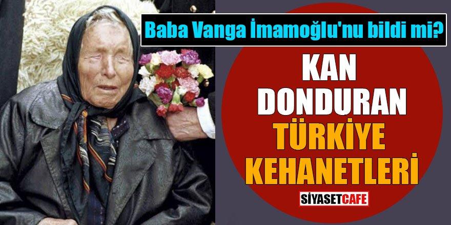 Baba Vanga İmamoğlu'nu bildi mi? Kan donduran Türkiye kehanetleri