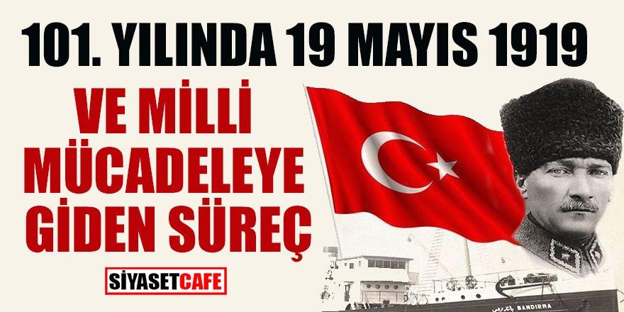 101. yılında 19 Mayıs 1919 ve milli mücadeleye giden süreç!