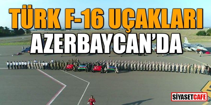Türk F-16 uçakları Azerbaycan'da