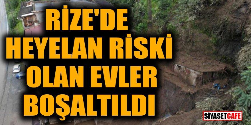 Rize'de heyelan riski olan evler boşaltıldı