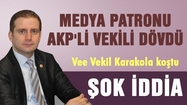 Medya Patronu AKP'li vekili dövdü