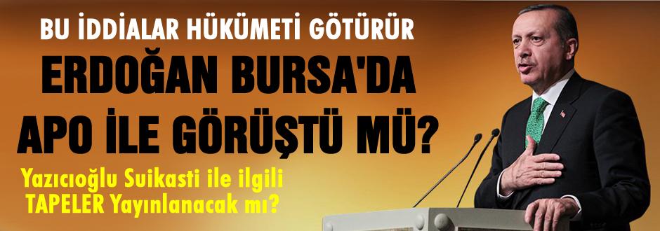 Öcalan ve Erdoğan Bursa'da görüştü mü?