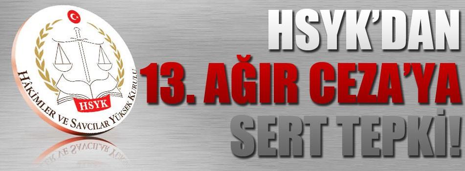 HSYK'dan 13. Ağır Ceza'ya sert tepki!