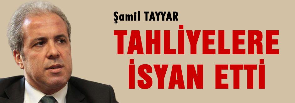 Şamil Tayyar tahliyelere isyan etti
