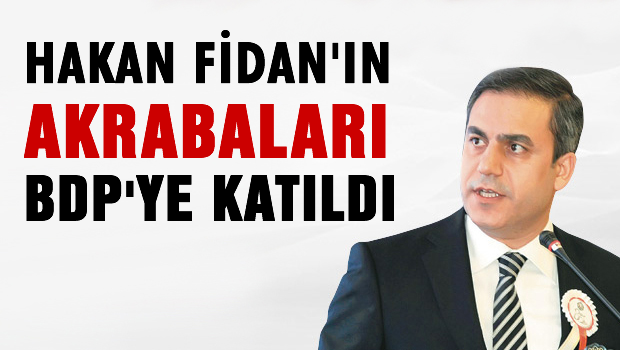 Hakan Fidan'ın akrabaları BDP'li oldu