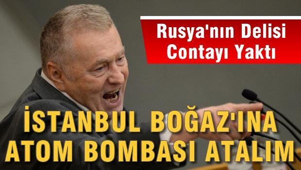 'Boğaz'a atom bombası atalım' önerisi