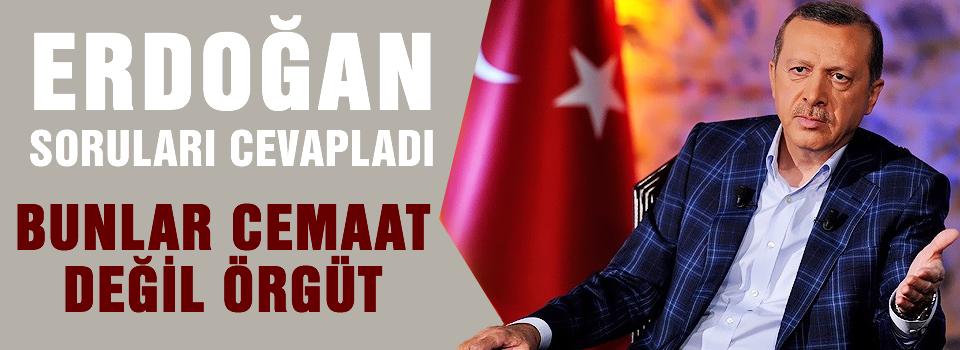 Erdoğan: Bunlar cemaat değil, örgüttür