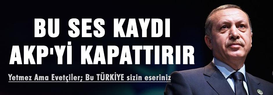 Bu ses kaydı AKP'yi kapattırır