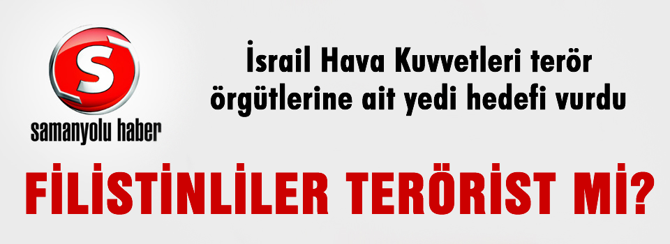 Samanyolu Haber Filistinliler'e terörist dedi