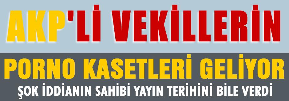 AKP'lilerin porno kasetleri geliyor