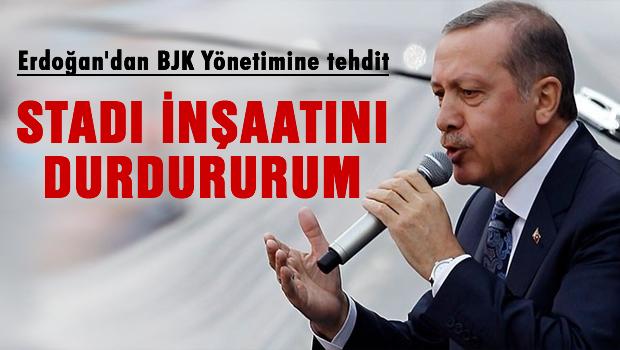 Erdoğan'dan BJK yönetimine tehdit