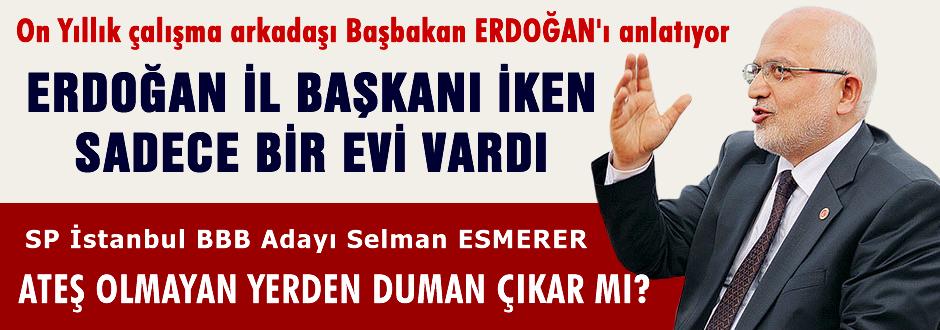 Erdoğan İl Başkanı iken sadece bir evi vardı