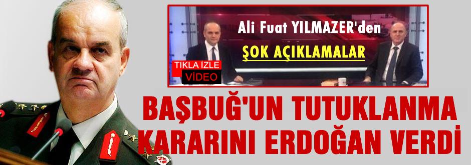 İlker Başbuğ'u erdoğan tutuklattı