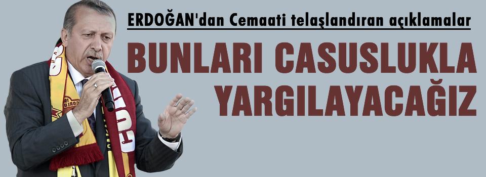 Erdoğan'dan Cemaati telaşlandıran açıklamalar