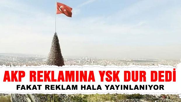 AKP reklamının yayını durduruldu