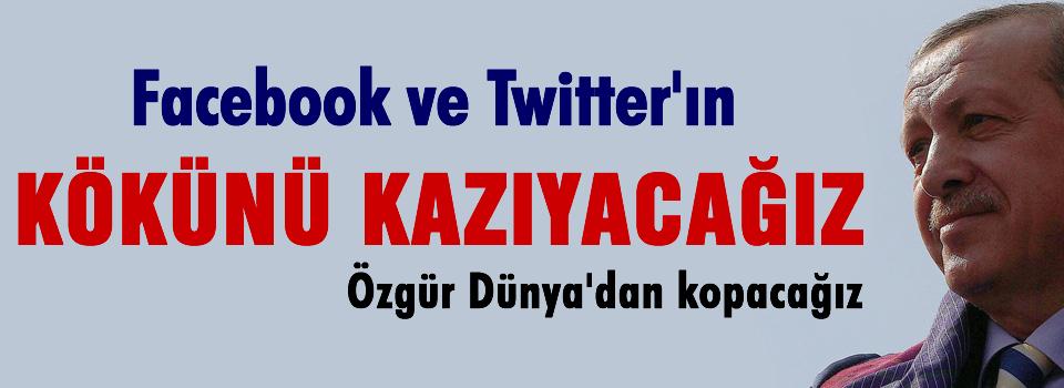 Facebook'un, Tweetter'ın kökünü kazıyacağız
