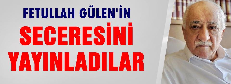 Gülen'in seceresini yayınladılar