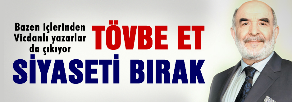 AKP'li yazar: Tövbe et siyaseti bırak!