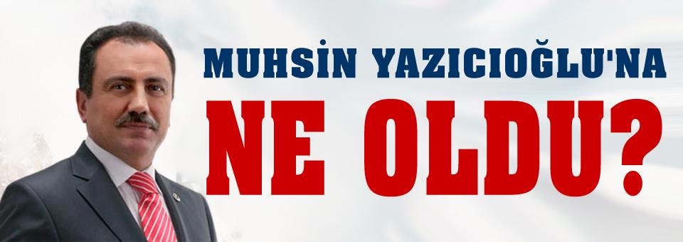 Muhsin Yazıcıoğlu'na ne oldu?