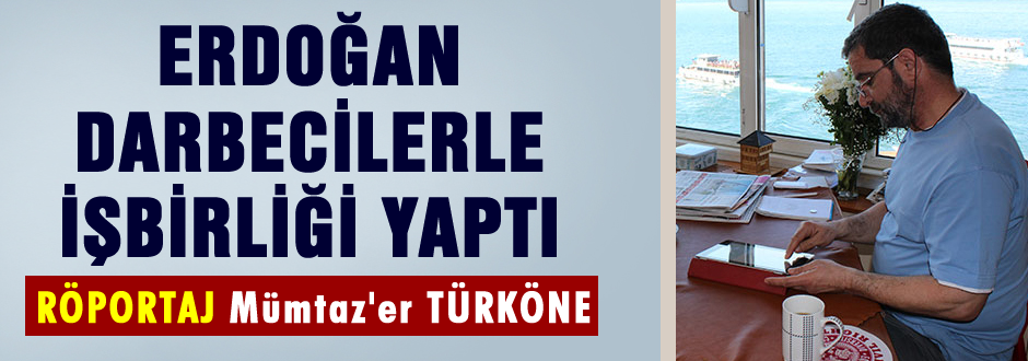 Erdoğan darbecilerle iş birliği yaptı