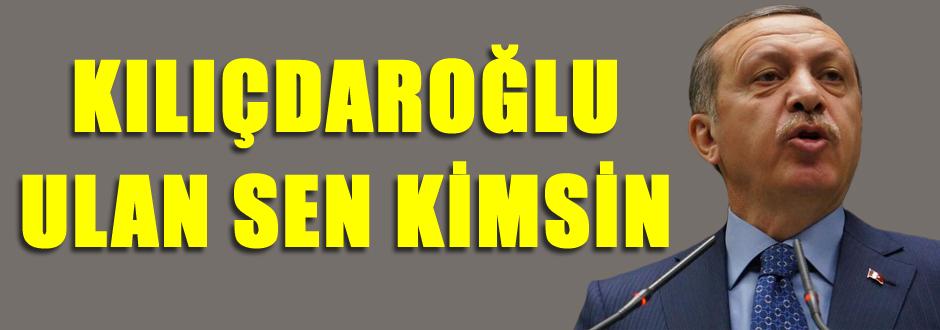 Kılıçdaroğlu ulan sen kimsin