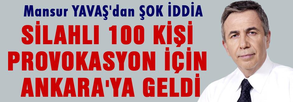 Ankara'ya provokasyon için silahlı 100 kişi geldi