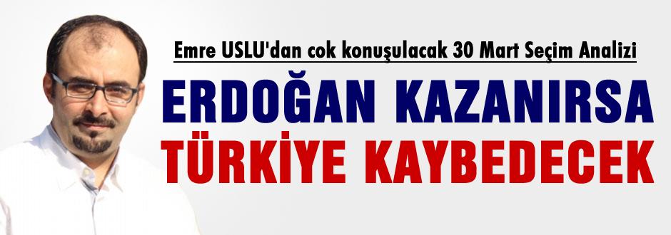 'Erdoğan kazanırsa Türkiye kaybeder'