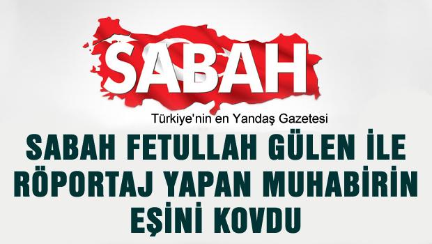 Sabah'ın Fethullah Gülen öfkesi
