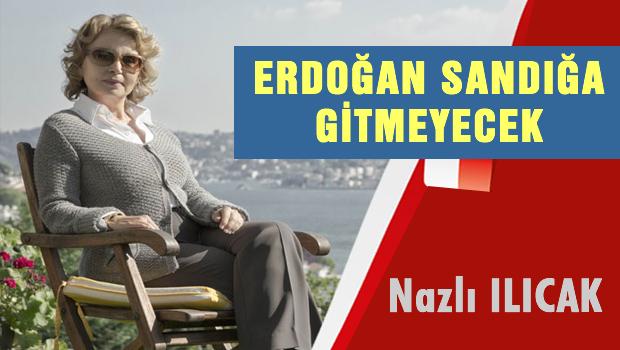 Erdoğan, Sandığa Gitmek İsteyecektir!
