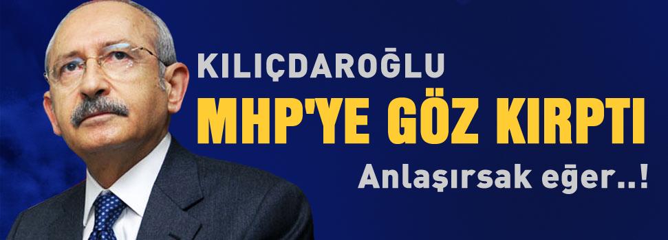 Kılıçdaroğlu, MHP'ye göz kırptı!