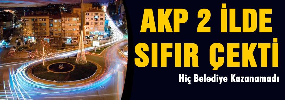 AKP iki ilde hiç belediye kazanamadı