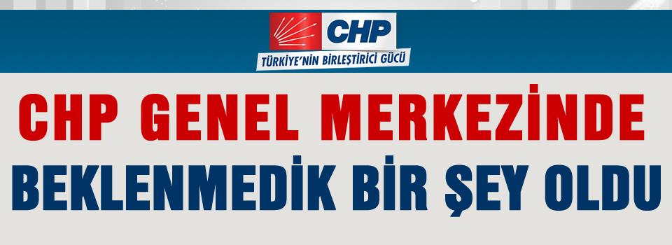 CHP'de hiç beklenmeyen bir şey oldu