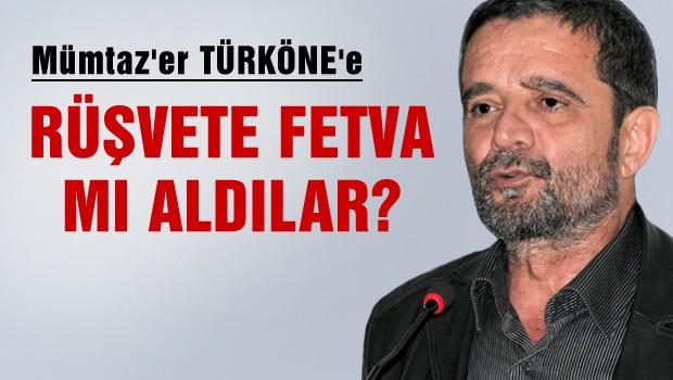 Türk'öne 'Fetvalı rüşvete' mi var?