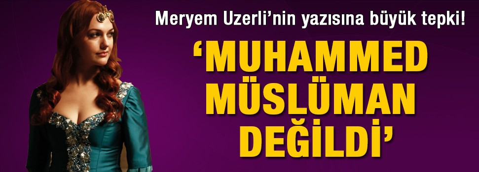Meryem Uzerli: Muhammed Müslüman değildi!